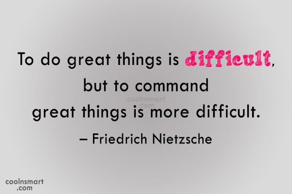 Quote: To do great things is difficult, but...