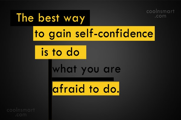 Confidence Quote: The best way to gain self-confidence is...
