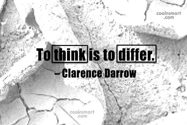 Quote: To think is to differ. – Clarence...