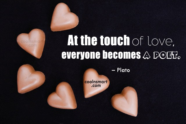 Quote: At the touch of love, everyone becomes...
