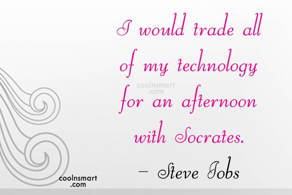Quote: I would trade all of my technology...