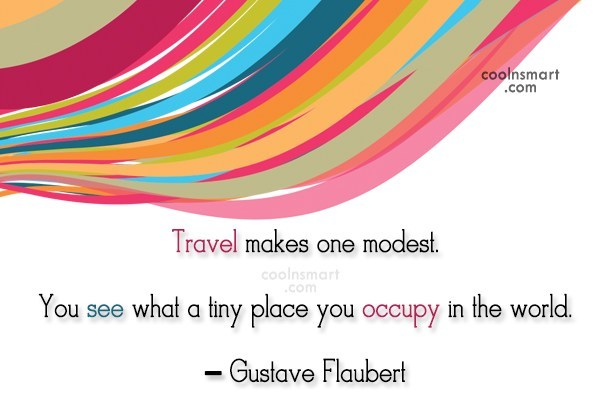 Travel Quote: Travel makes one modest. You see what...