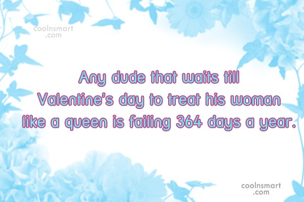 Love Quote: Any dude that waits till Valentine's day...