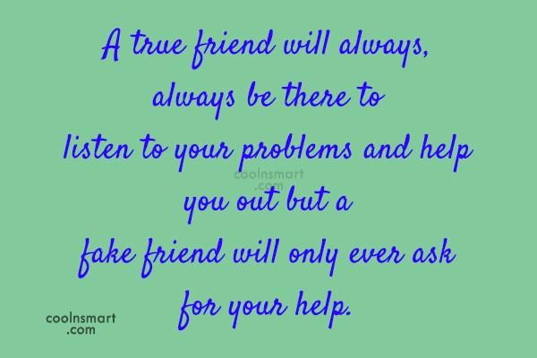 Help Quote: A true friend will always, always be...
