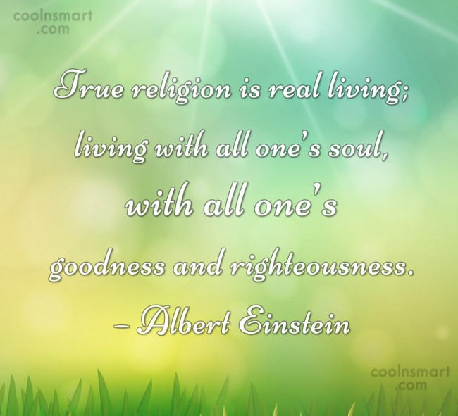 Quote: True religion is real living; living with...