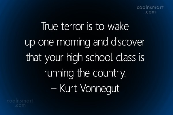Quote: True terror is to wake up one...