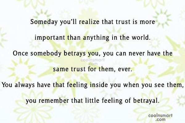 Trust Quote: Someday you'll realize that trust is more...