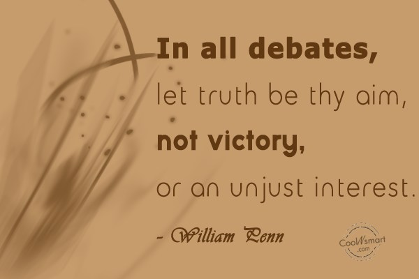 Quote: In all debates, let truth be thy...