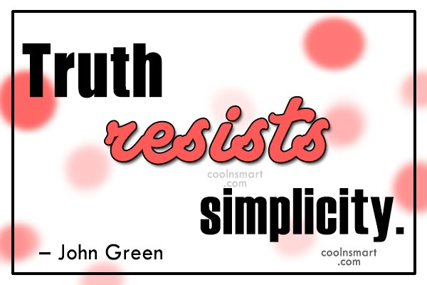 Nature Quote: Truth resists simplicity. – John Green
