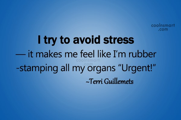 Stress Quote: I try to avoid stress — it...
