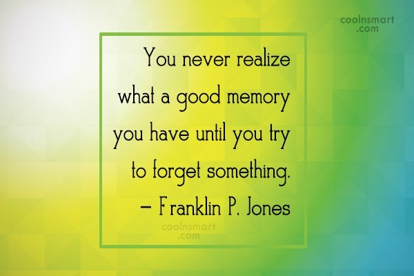 Quote: You never realize what a good memory...
