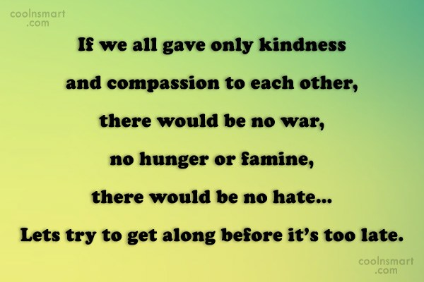 Compassion Quote: If we all gave only kindness and...