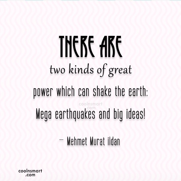 Ideas Quote: There are two kinds of great power...