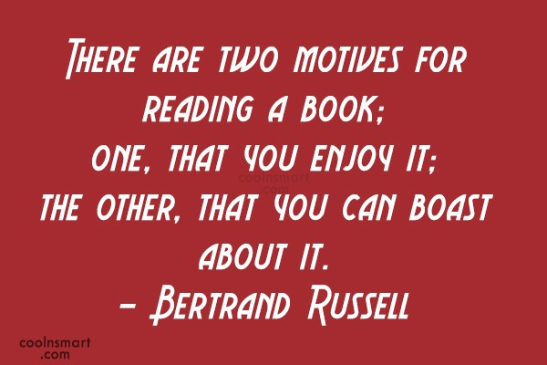 Quote: There are two motives for reading a...