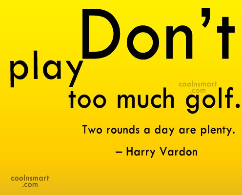Funny Golf Quotes Quote: Don't play too much golf. Two rounds...