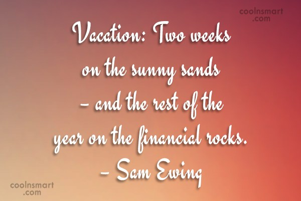 Quote: Vacation: Two weeks on the sunny sands...