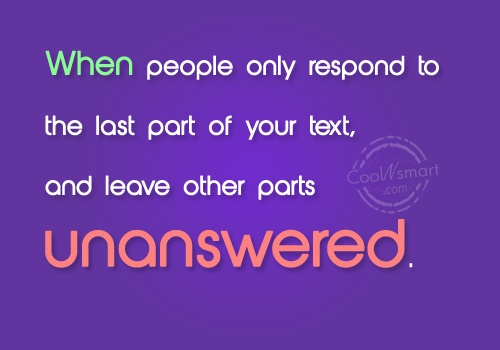 Funny Frustrating Moments Quote: When people only respond to the last...