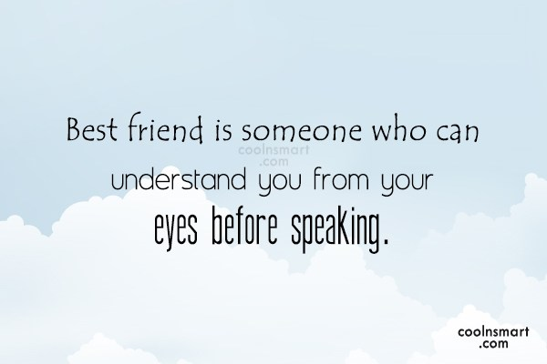 Best Friend Quote: Best friend is someone who can understand...