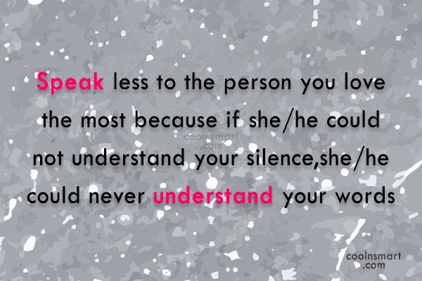 Relationship Quote: Speak less to the person you love...