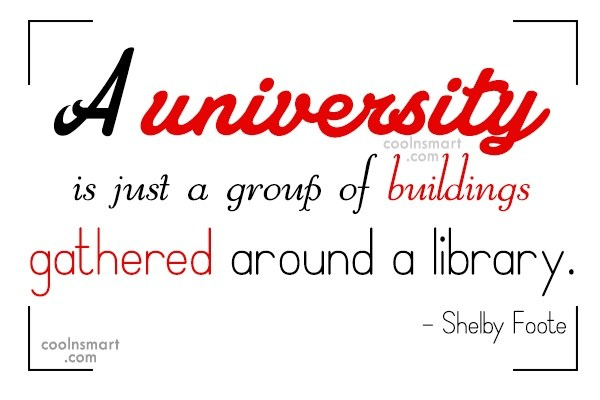 College Quote: A university is just a group of...