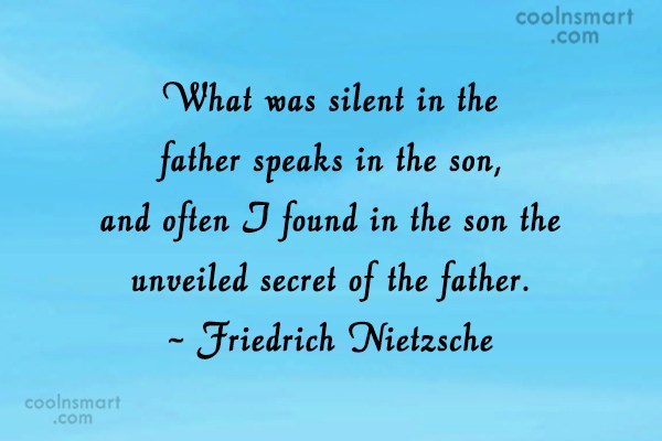 Father Quote: What was silent in the father speaks...