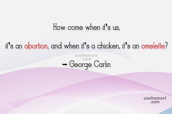 Abortion Quote: How come when it's us, it's an...