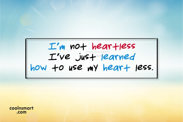 Stop Caring Quote: I'm not heartless, I've just learned how...