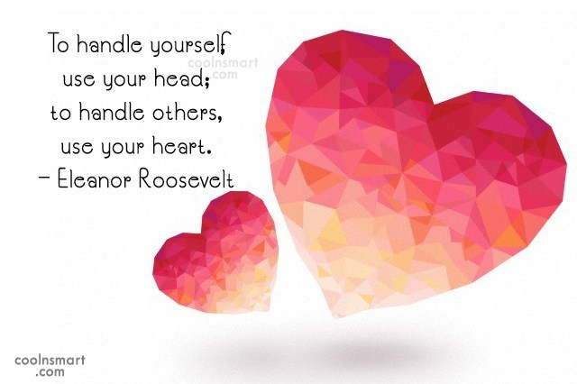 Advice Quote: To handle yourself, use your head; to...