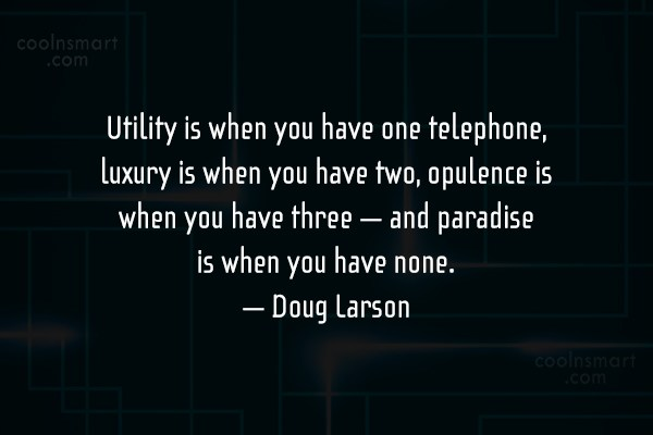 Quote: Utility is when you have one telephone,...