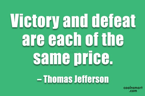 Quote: Victory and defeat are each of the...