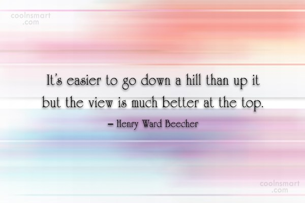 Quote: It's easier to go down a hill...