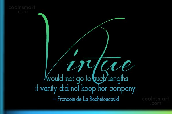 Quote: Virtue would not go to such lengths...