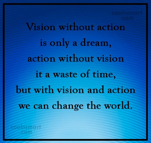 Action Quote: Vision without action is only a dream,...