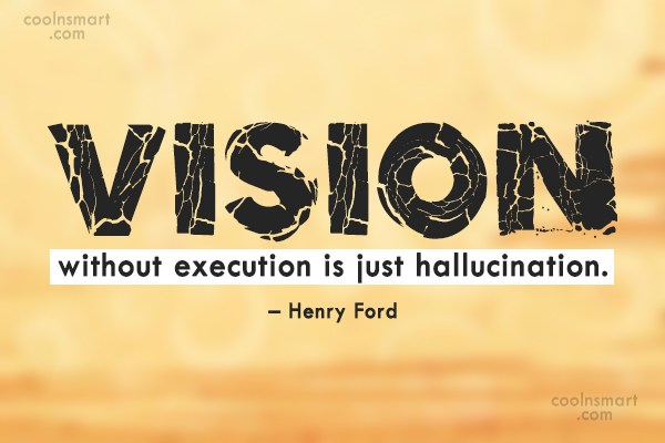 Dream Quote: Vision without execution is just hallucination. –...