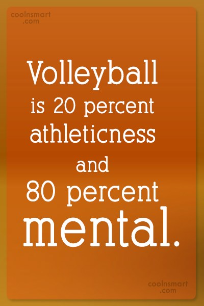 Volleyball Quote: Volleyball is 20 percent athleticness and 80...