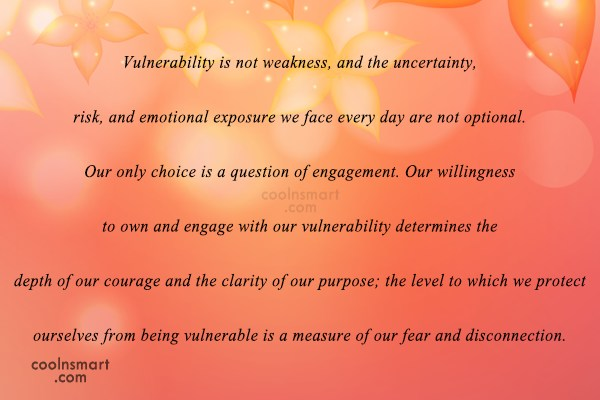 Psychology Quote: Vulnerability is not weakness, and the uncertainty,...