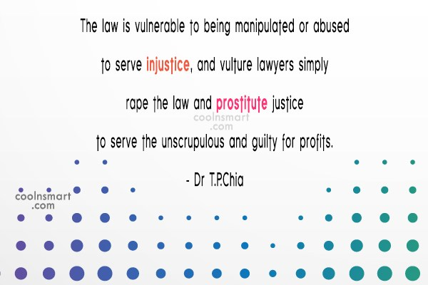 Law Quote: The law is vulnerable to being manipulated...