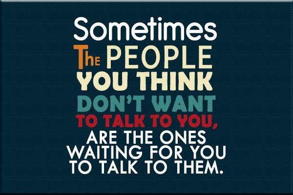 Shyness Quote: Sometimes the people you think don't want...