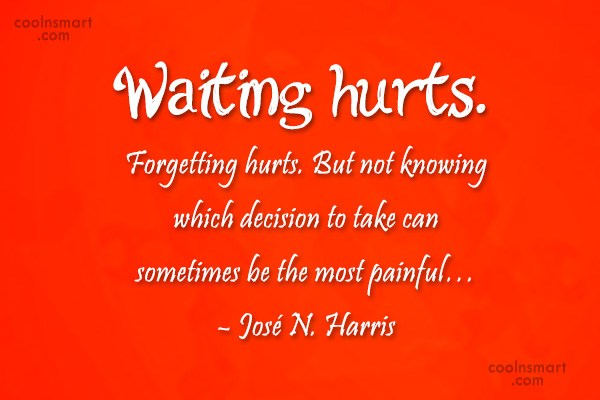Being Forgotten Quote: Waiting hurts. Forgetting hurts. But not knowing...