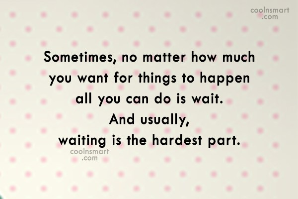 Patience Quote: Sometimes, no matter how much you want...