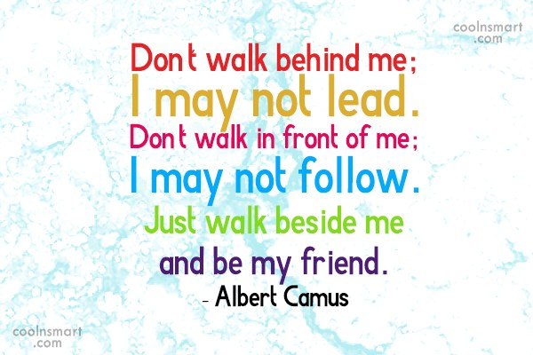 Quote: Don't walk behind me; I may not...