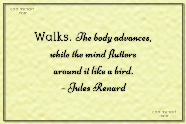 Walking Quote: Walks. The body advances, while the mind...