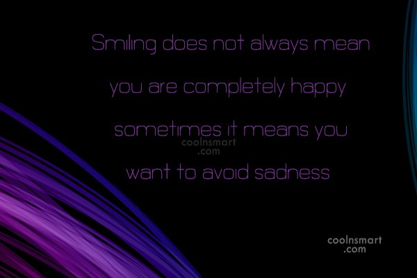 Smile Quote: Smiling does not always mean you are...