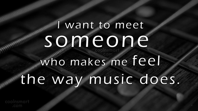Music Quote: I want to meet someone who makes...
