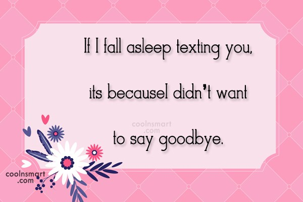 Goodbye Quote: If I fall asleep texting you, its...