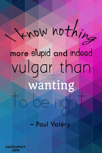 Quote: I know nothing more stupid and indeed...