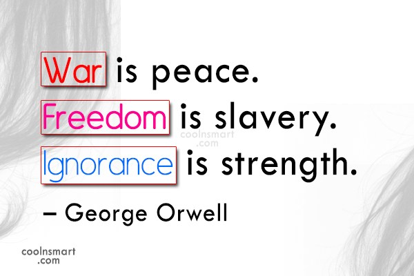 Freedom Quote: War is peace. Freedom is slavery. Ignorance...