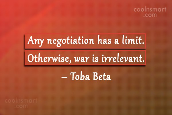 Quote: Any negotiation has a limit. Otherwise, war...