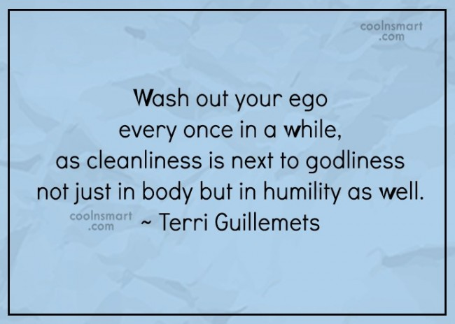 Humility Quote: Wash out your ego every once in...