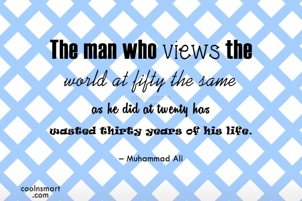 Age Quote: The man who views the world at...